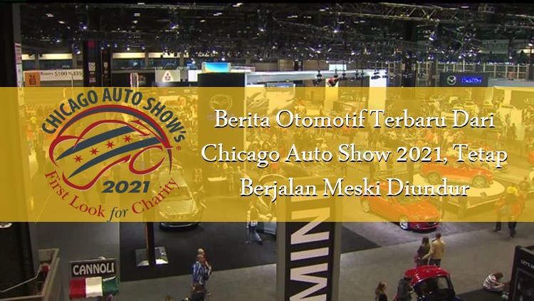 Berita Otomotif Terbaru Dari Chicago Auto Show 2021, Tetap Berjalan Meski Diundur